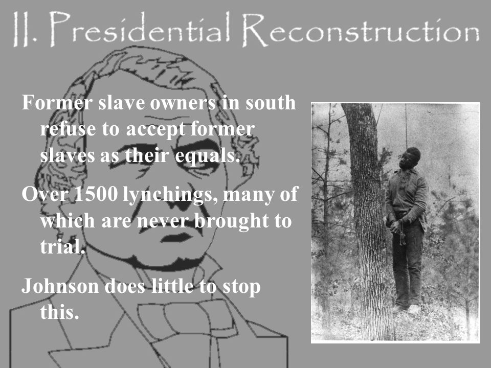 Former slave owners in south refuse to accept former slaves as their equals.
