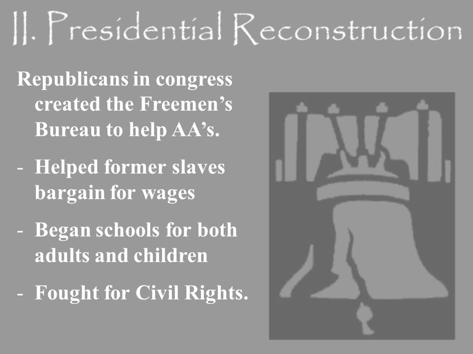 Republicans in congress created the Freemen's Bureau to help AA's.