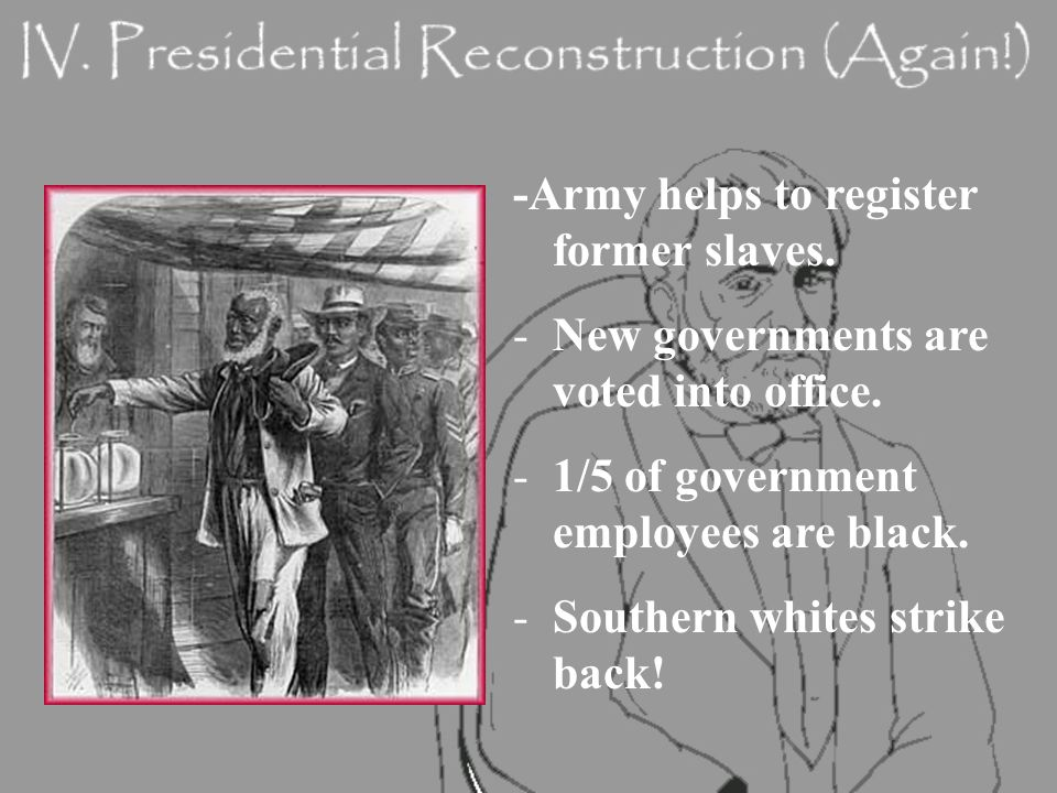 -Army helps to register former slaves. -New governments are voted into office.
