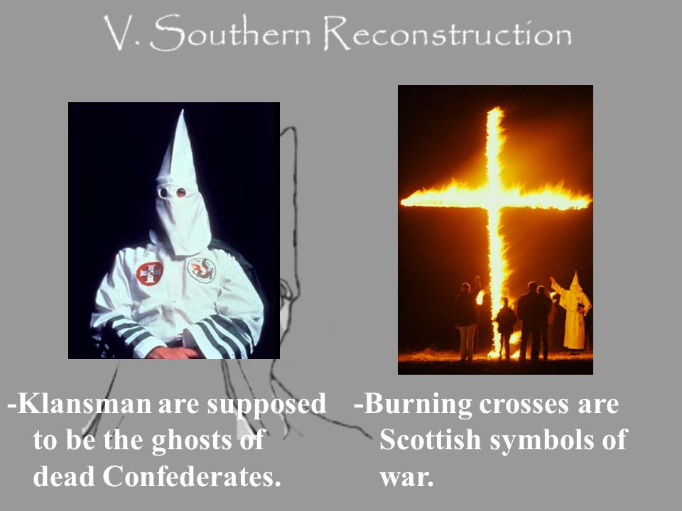 -Klansman are supposed to be the ghosts of dead Confederates.