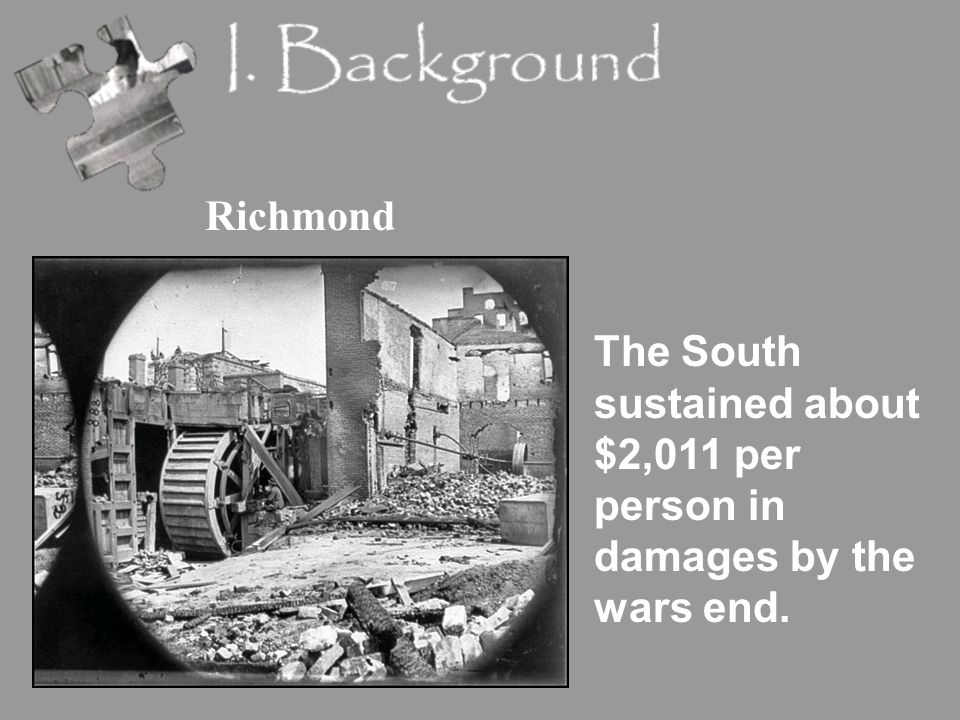 Richmond The South sustained about $2,011 per person in damages by the wars end.