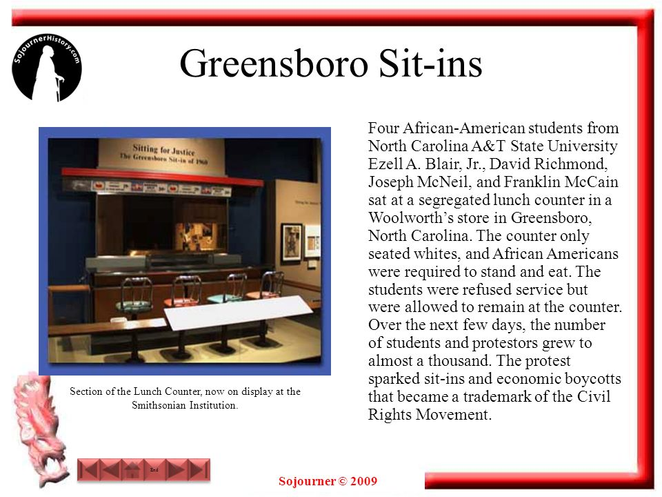 Sojourner © 2009 Greensboro Sit-ins Four African-American students from North Carolina A&T State University Ezell A.