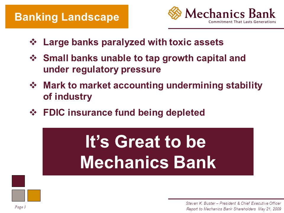 Steven K. Buster – President & Chief Executive Officer Page 3 Report to Mechanics Bank Shareholders May 21, 2009 It's Great to be Mechanics Bank Banki