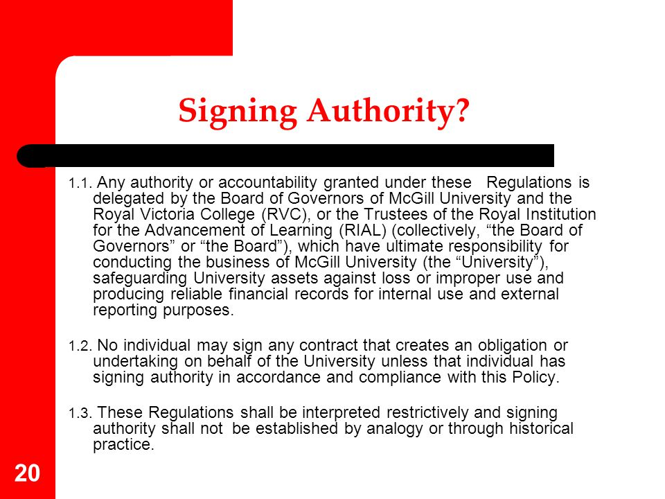 20 Signing Authority? 1.1. Any authority or accountability granted under these Regulations is delegated by the Board of Governors of McGill University