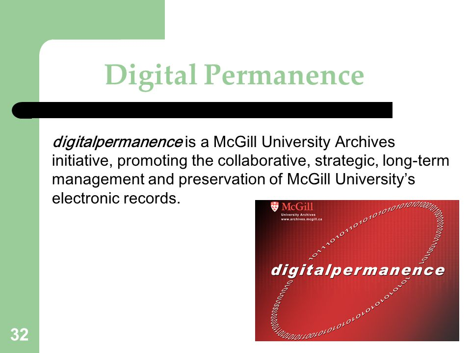32 Digital Permanence digitalpermanence is a McGill University Archives initiative, promoting the collaborative, strategic, long-term management and p
