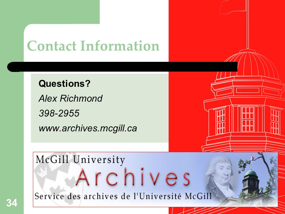 Questions? Alex Richmond 398-2955 www.archives.mcgill.ca Contact Information 34