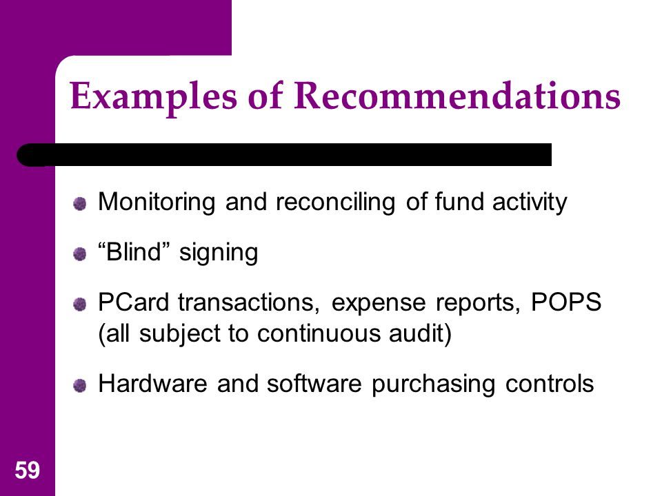 "59 Examples of Recommendations Monitoring and reconciling of fund activity ""Blind"" signing PCard transactions, expense reports, POPS (all subject to c"