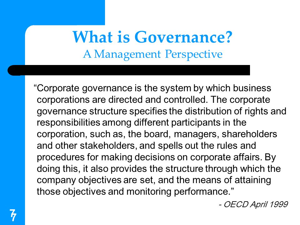 8 8 Corporate governance is about promoting corporate fairness, transparency, and accountability. - J.