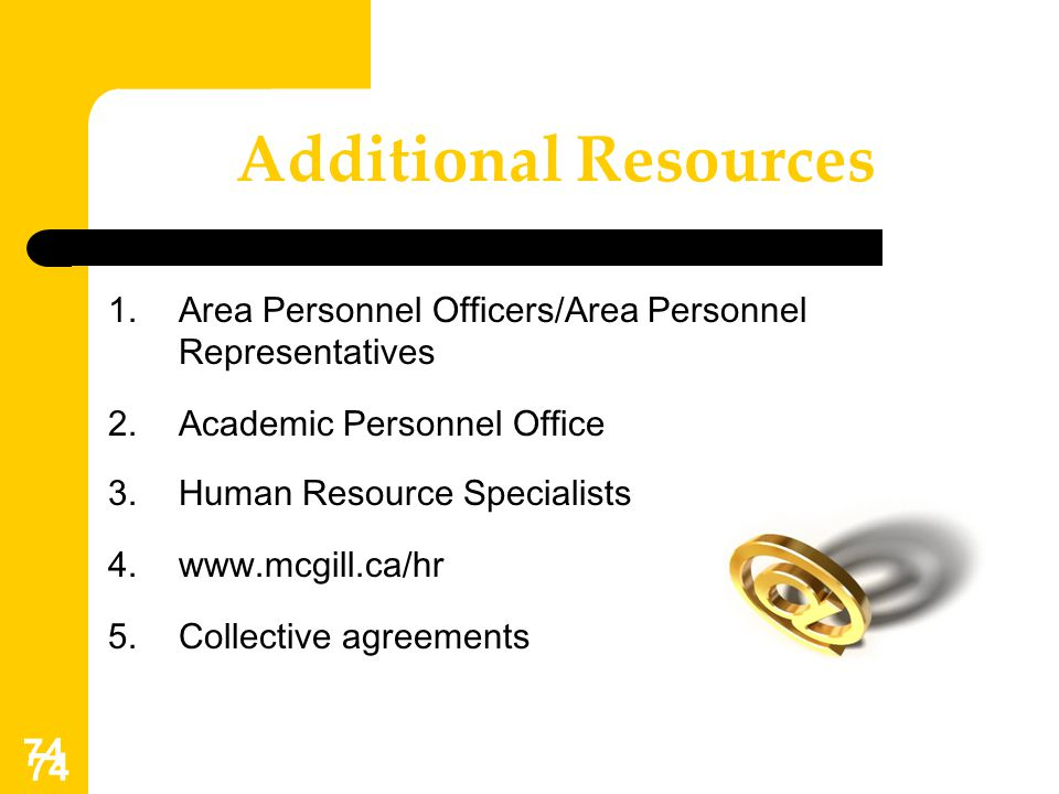 74 Additional Resources 1.Area Personnel Officers/Area Personnel Representatives 2.Academic Personnel Office 3.Human Resource Specialists 4.www.mcgill