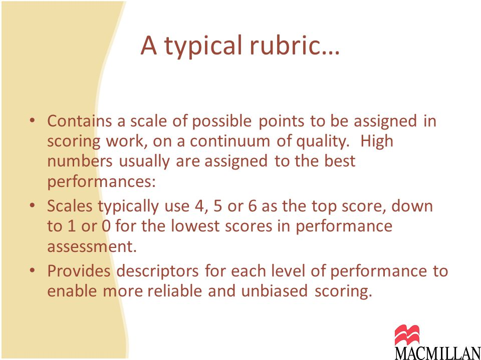 A typical rubric… Contains a scale of possible points to be assigned in scoring work, on a continuum of quality.
