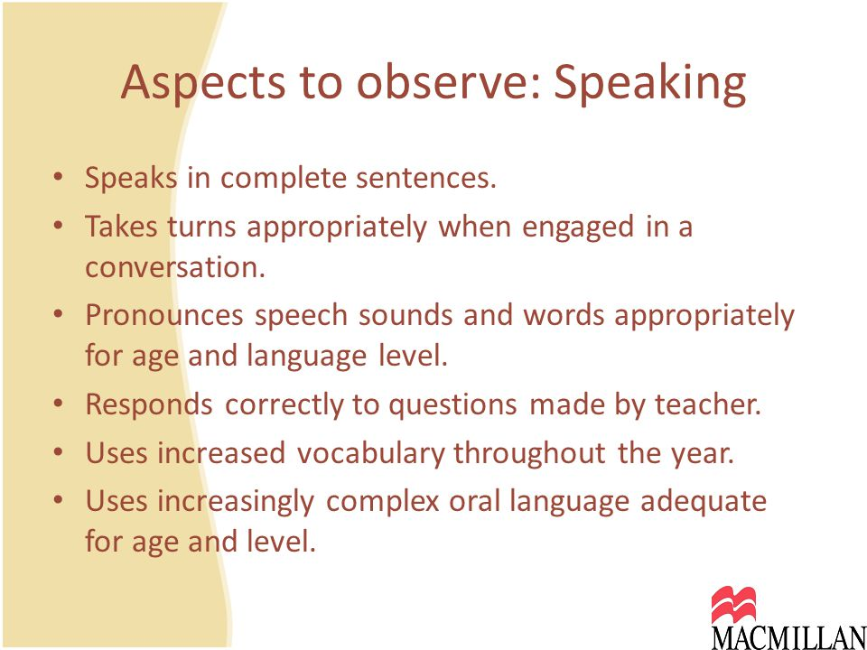 Aspects to observe: Speaking Speaks in complete sentences.