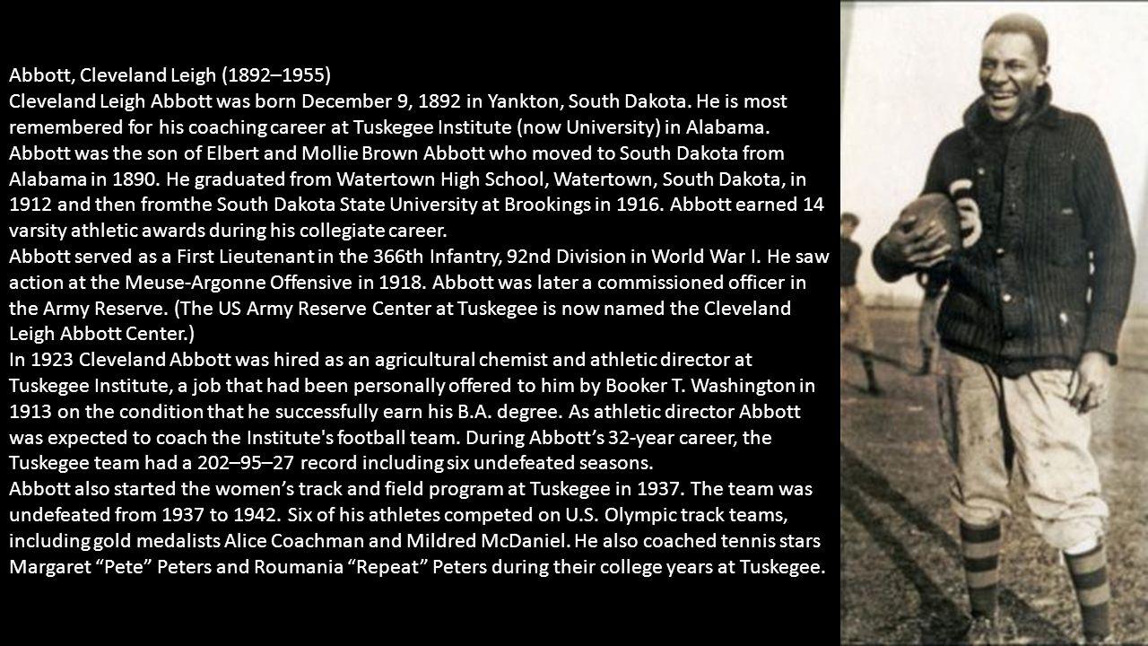 Narrative on next slide Abbott, Cleveland Leigh (1892–1955) Cleveland Leigh Abbott was born December 9, 1892 in Yankton, South Dakota. He is most reme
