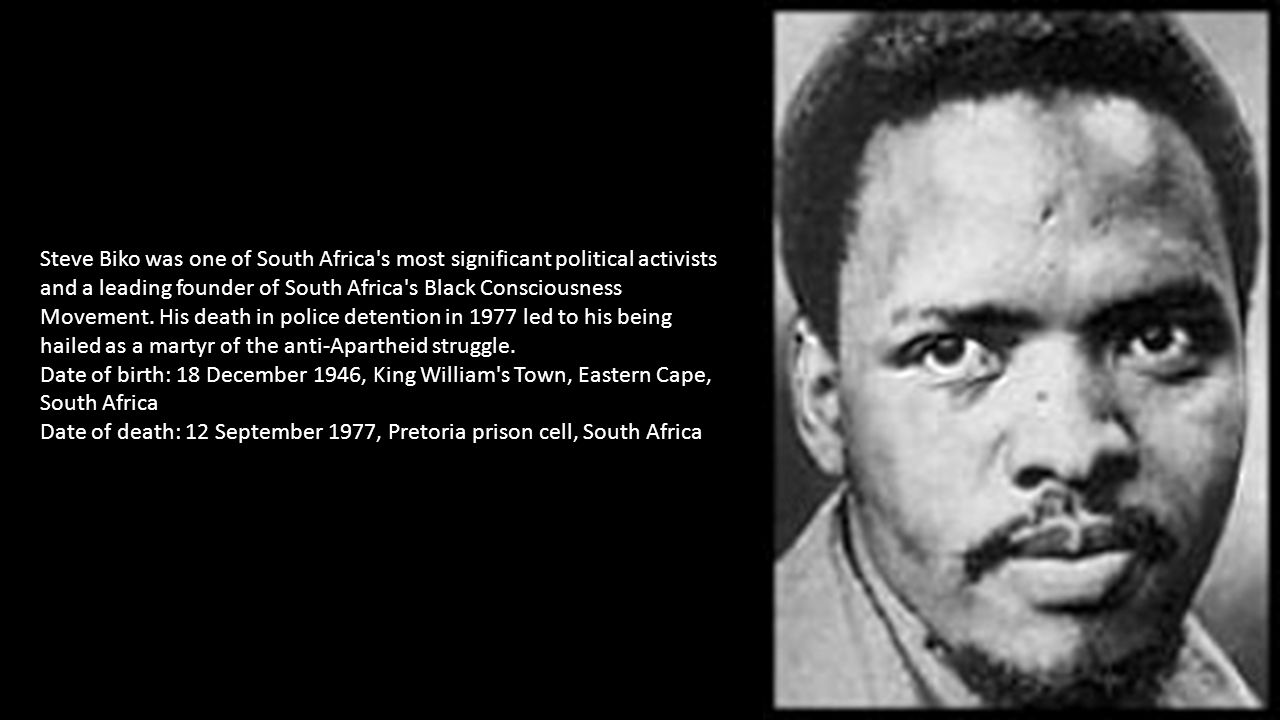 Steve Biko was one of South Africa s most significant political activists and a leading founder of South Africa s Black Consciousness Movement.