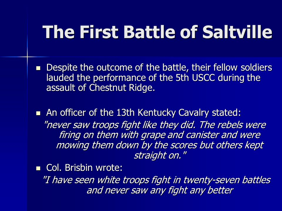 The First Battle of Saltville Despite the outcome of the battle, their fellow soldiers lauded the performance of the 5th USCC during the assault of Chestnut Ridge.