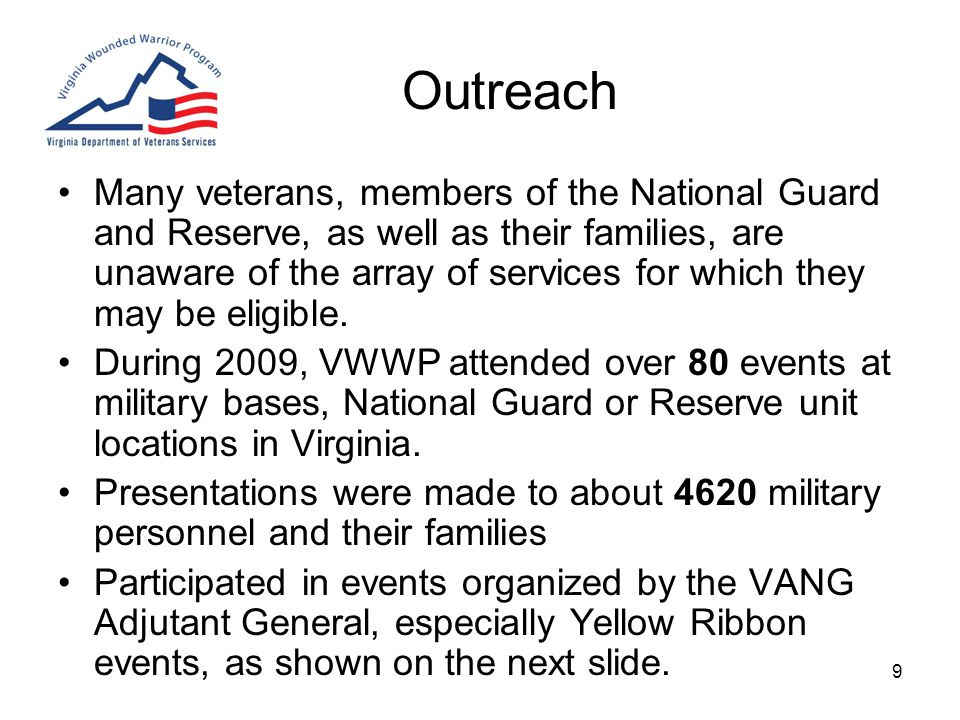 9 Outreach Many veterans, members of the National Guard and Reserve, as well as their families, are unaware of the array of services for which they may be eligible.