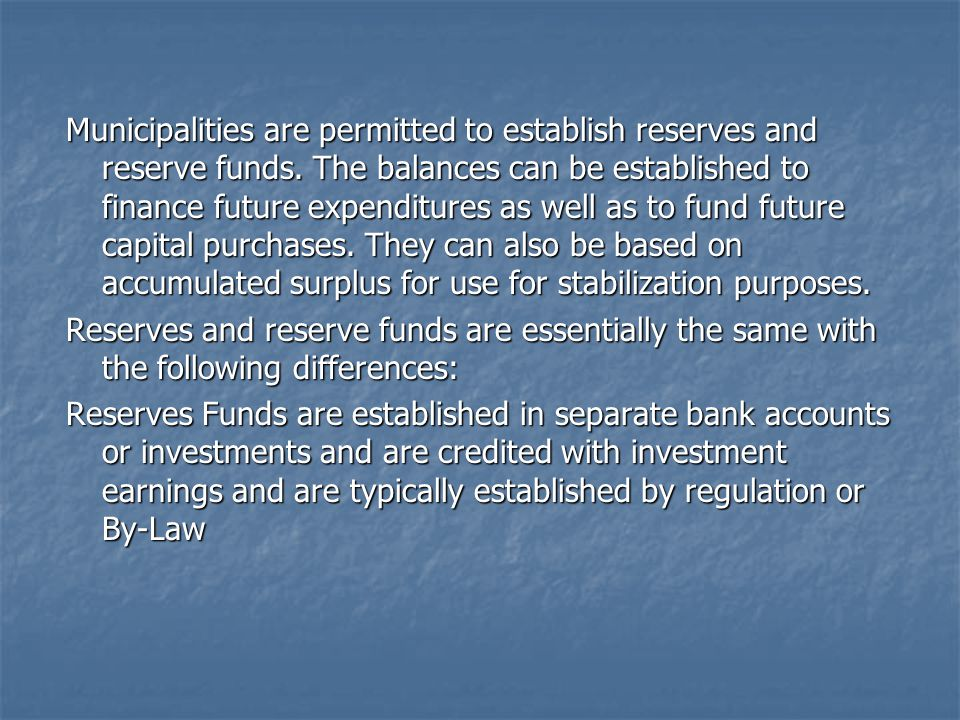 Municipalities are permitted to establish reserves and reserve funds.