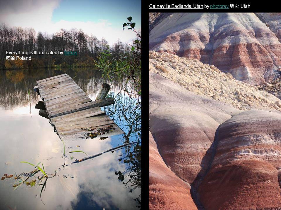 Everything Is Illuminated by fomasfomas 波蘭 Poland Caineville Badlands, Utah by photoray 猶它 Utahphotoray