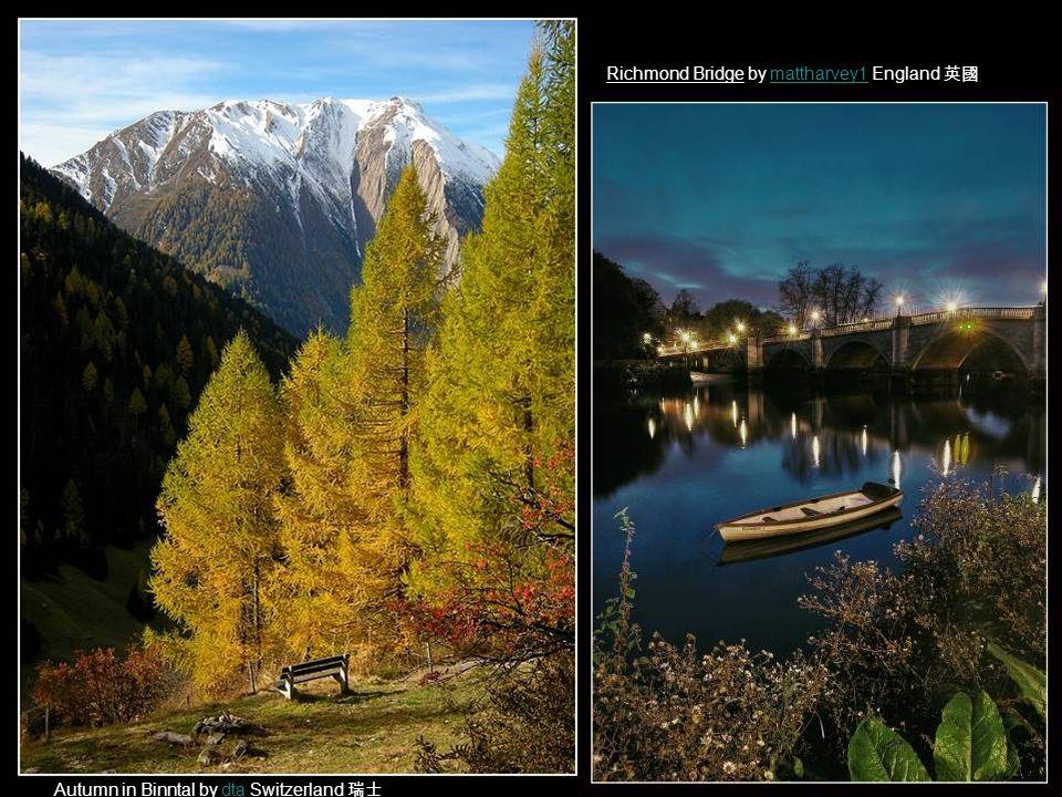 Autumn in Binntal by dta Switzerland 瑞士dta Richmond Bridge by mattharvey1 England 英國mattharvey1