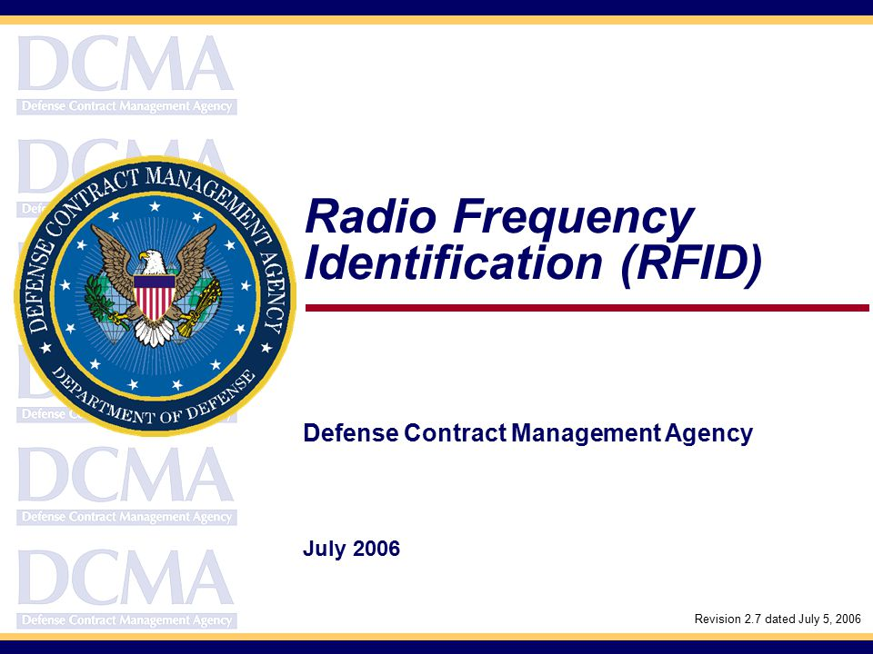 Radio Frequency Identification (RFID) Defense Contract Management Agency July 2006 Revision 2.7 dated July 5, 2006