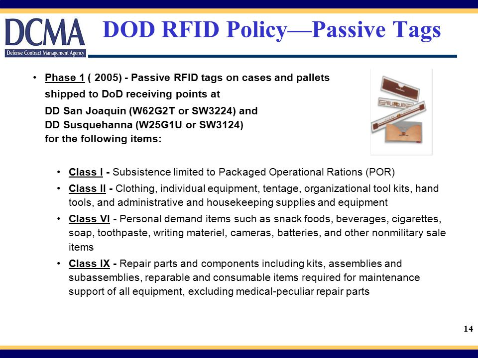 14 DOD RFID Policy—Passive Tags Phase 1 ( 2005) - Passive RFID tags on cases and pallets shipped to DoD receiving points at DD San Joaquin (W62G2T or