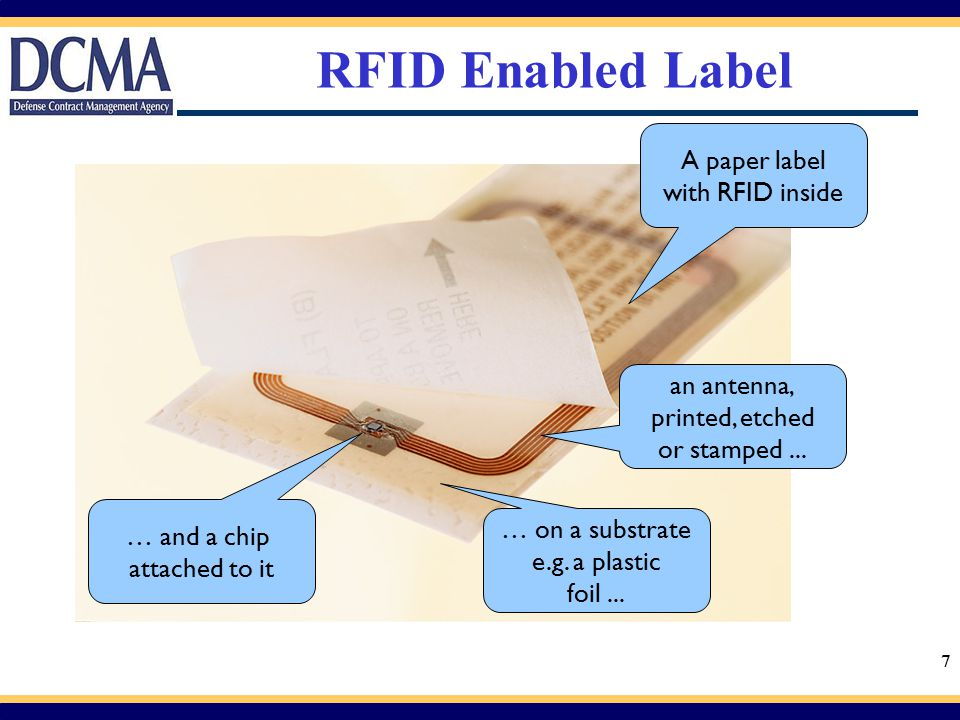 7 RFID Enabled Label … and a chip attached to it … on a substrate e.g. a plastic foil... an antenna, printed, etched or stamped... A paper label with