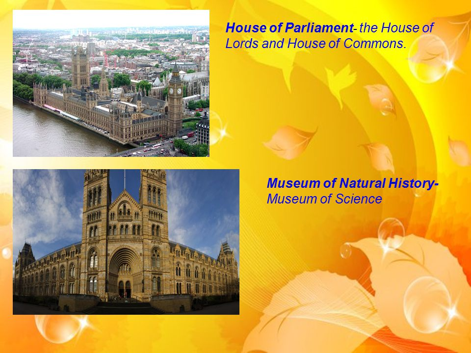 House of Parliament - the House of Lords and House of Commons. Museum of Natural History- Museum of Science
