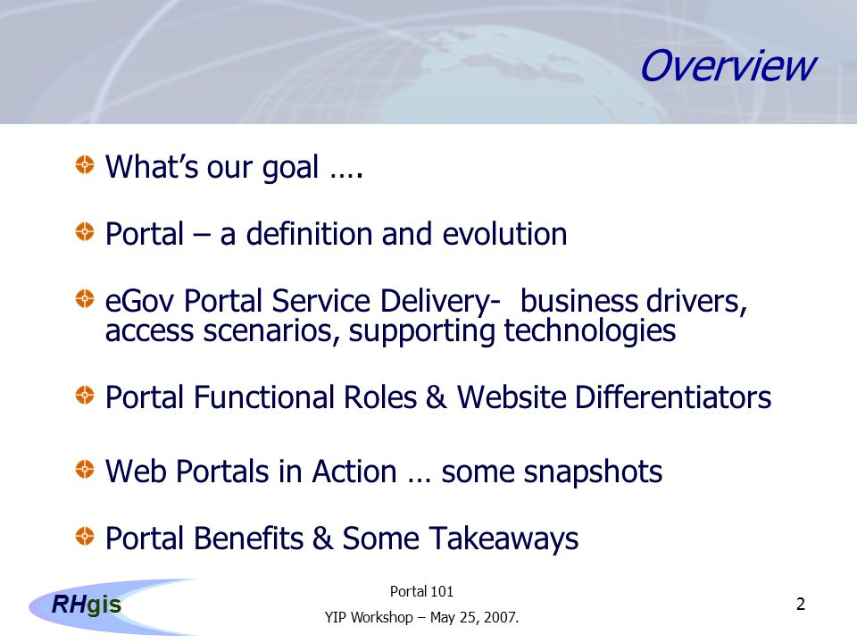 Portal 101 YIP Workshop – May 25, 2007. RHgis 2 Overview What's our goal ….