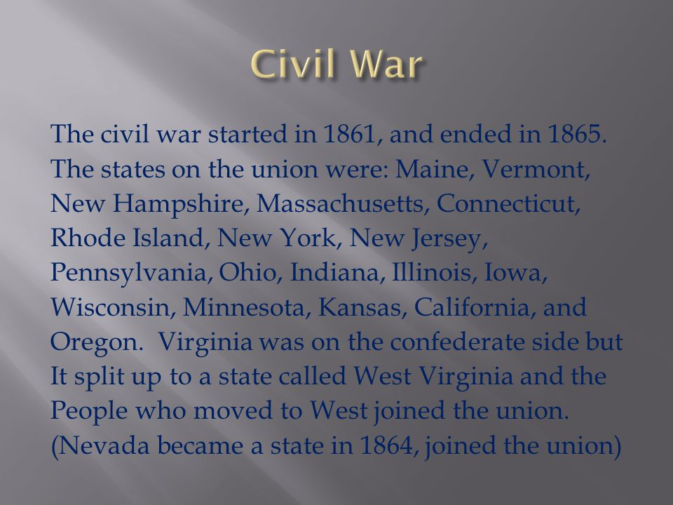 The civil war started in 1861, and ended in 1865.