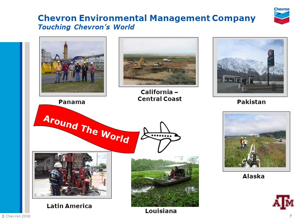 © Chevron 2008 7 Chevron Environmental Management Company Touching Chevron's World Around The World Panama Latin America California – Central Coast Al