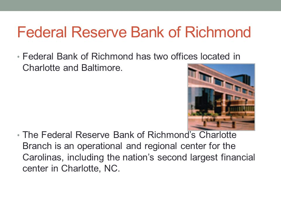 Federal Reserve Bank of Richmond Federal Bank of Richmond has two offices located in Charlotte and Baltimore.