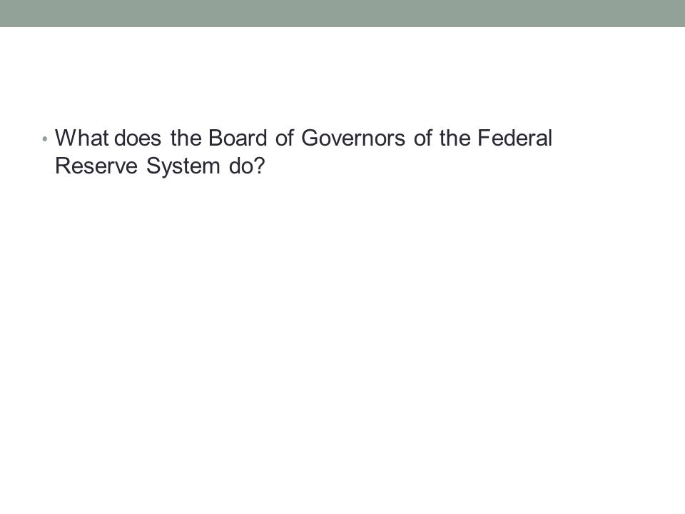 What does the Board of Governors of the Federal Reserve System do