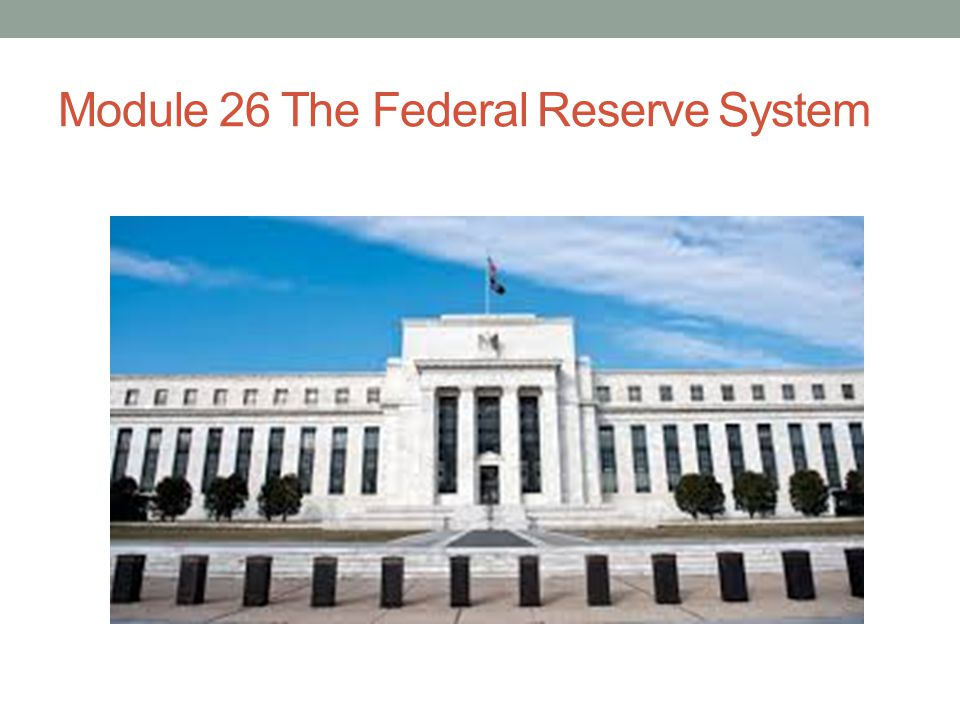 Module 26 The Federal Reserve System