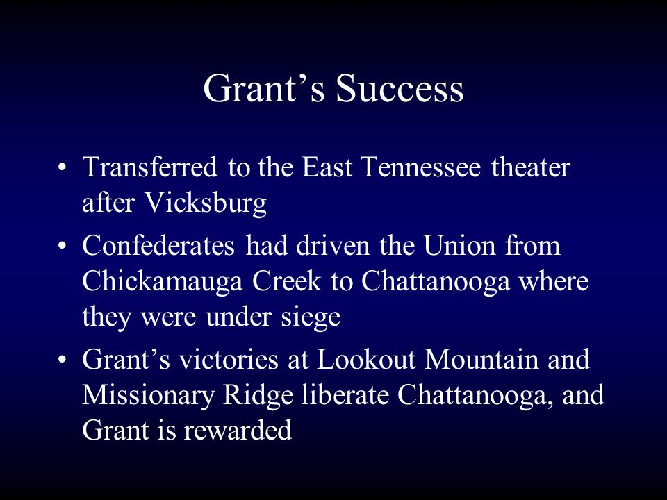  After Union victories at Vicksburg and Gettysburg, and Grant's success at Chattanooga President Lincoln appointed General Grant as the Commanding General of all Union troops.