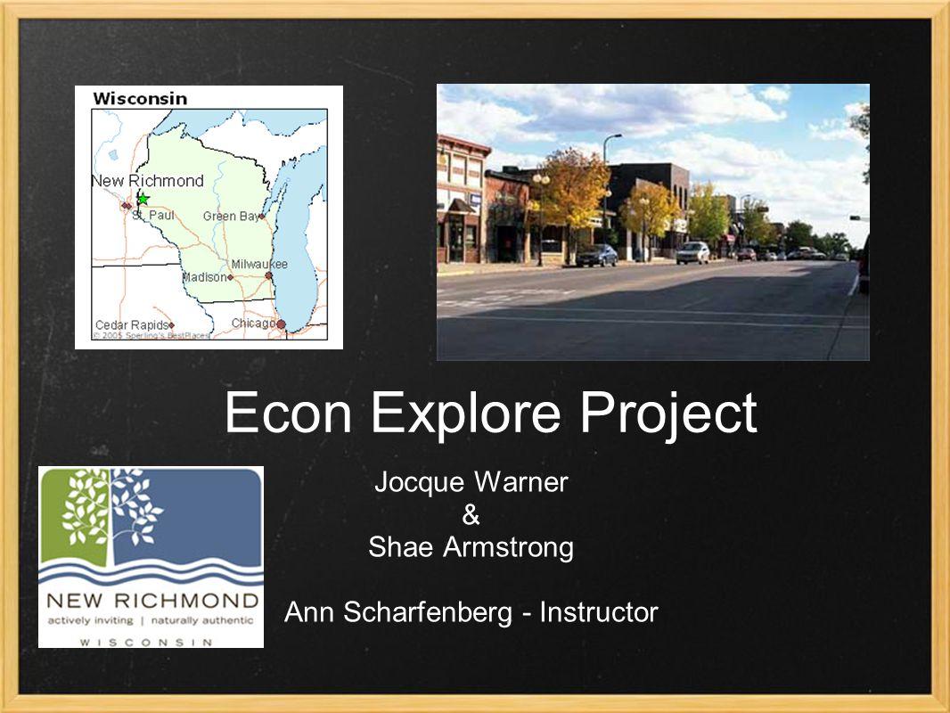 Econ Explore Project Jocque Warner & Shae Armstrong Ann Scharfenberg - Instructor