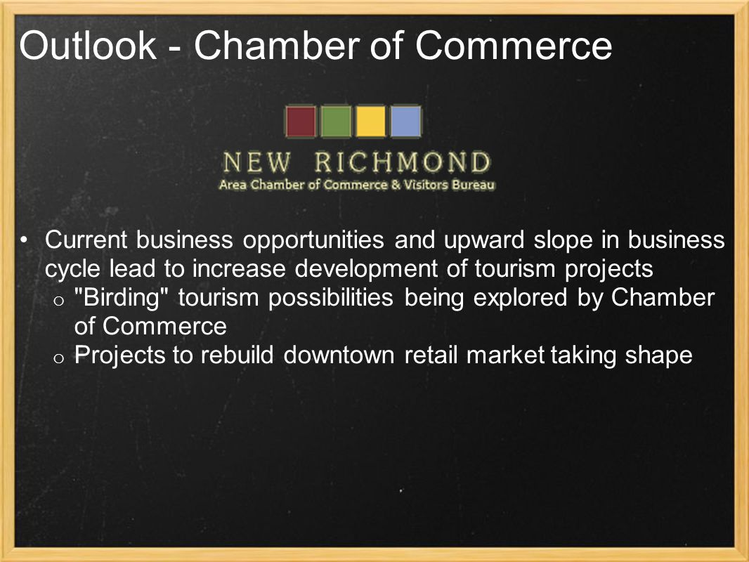 Outlook - Chamber of Commerce Current business opportunities and upward slope in business cycle lead to increase development of tourism projects o Birding tourism possibilities being explored by Chamber of Commerce o Projects to rebuild downtown retail market taking shape