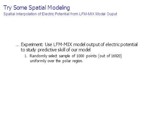 Try Some Spatial Modeling Spatial Interpolation of Electric Potential from LFM-MIX Model Ouput.,.