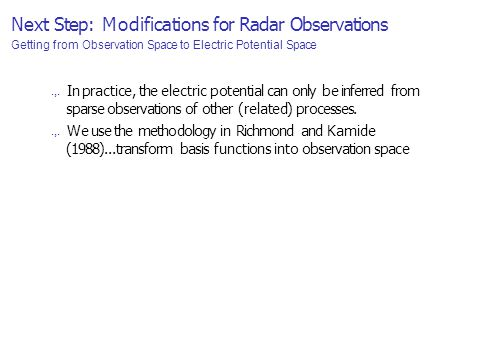 Next Step: Modifications for Radar Observations Getting from Observation Space to Electric Potential Space.,.