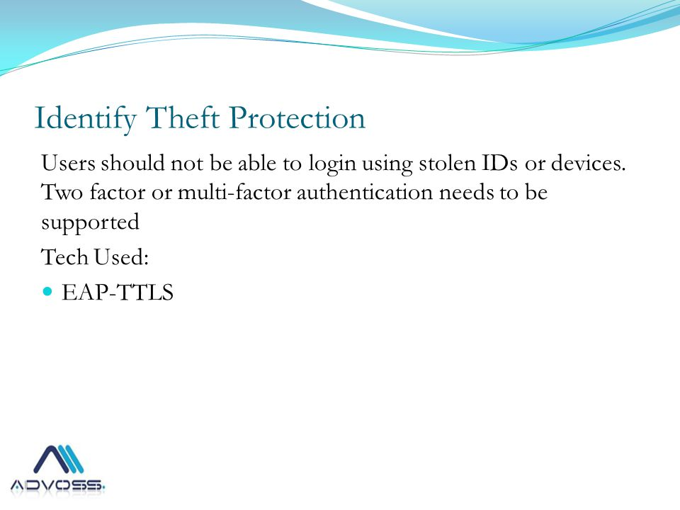 Identify Theft Protection Users should not be able to login using stolen IDs or devices.