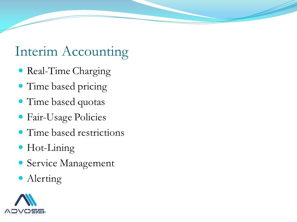 Interim Accounting Real-Time Charging Time based pricing Time based quotas Fair-Usage Policies Time based restrictions Hot-Lining Service Management Alerting