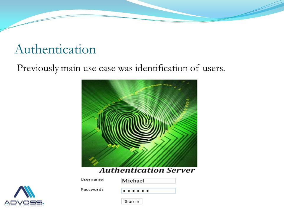 Authentication Previously main use case was identification of users.