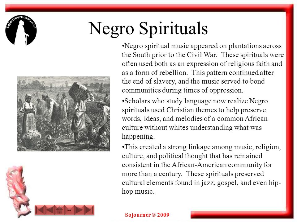 Sojourner © 2009 Negro Spirituals Negro spiritual music appeared on plantations across the South prior to the Civil War.