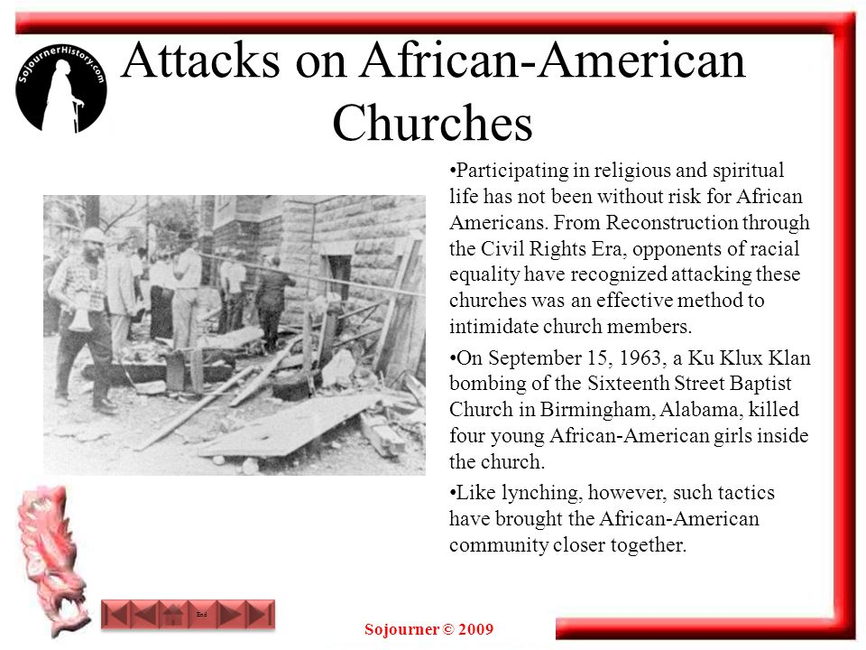 Sojourner © 2009 Attacks on African-American Churches Participating in religious and spiritual life has not been without risk for African Americans. F