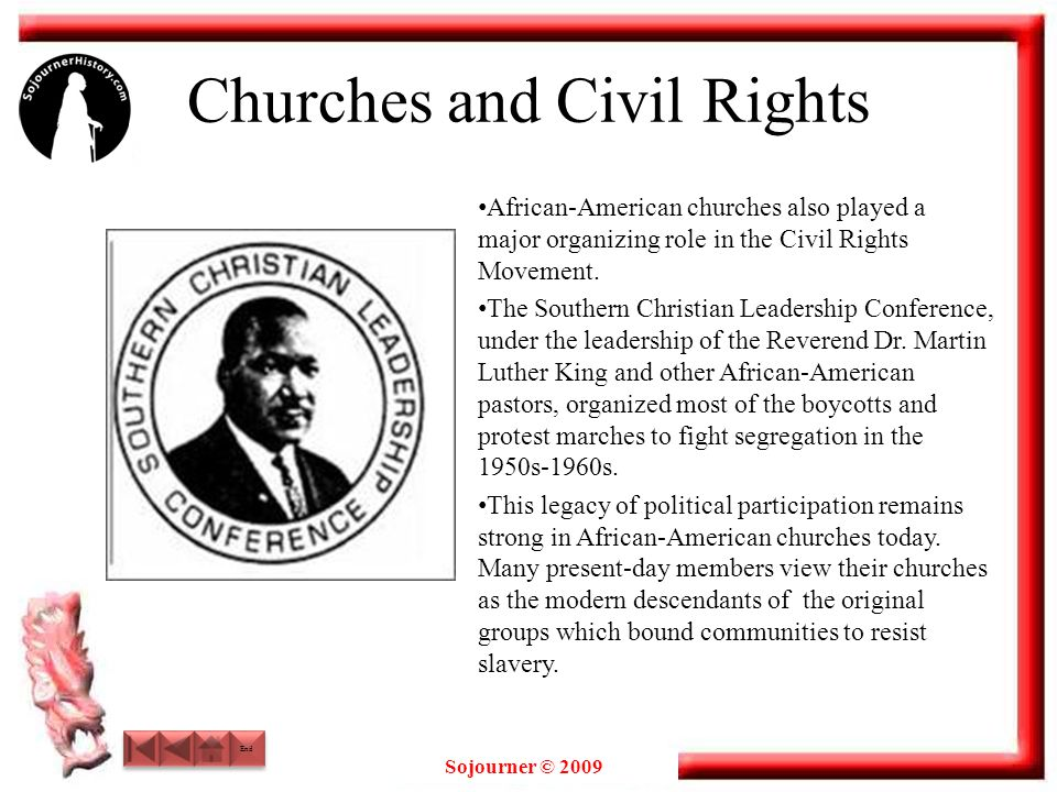 Sojourner © 2009 Churches and Civil Rights African-American churches also played a major organizing role in the Civil Rights Movement. The Southern Ch