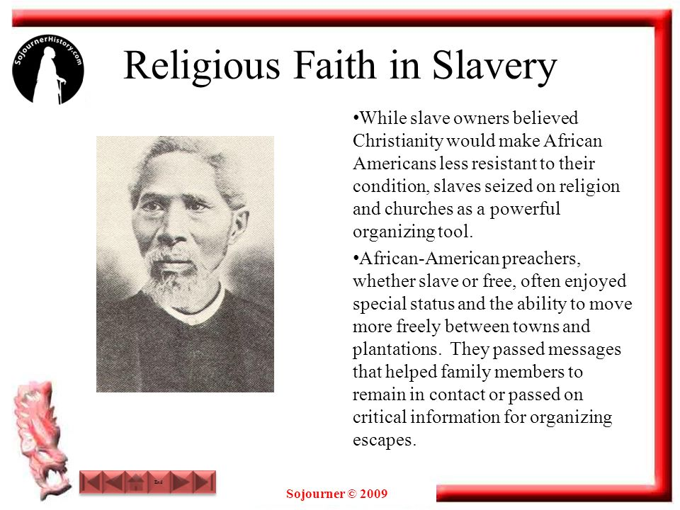 Sojourner © 2009 Religious Faith in Slavery While slave owners believed Christianity would make African Americans less resistant to their condition, s