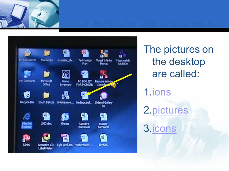 You're right. It is called the desktop where you will do your work.