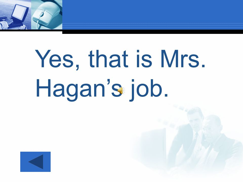 What is Mrs. Hagan's job? 1.She is the Principal.She is the Principal. 2.She is the Technology Resource Teacher.She is the Technology Resource Teacher