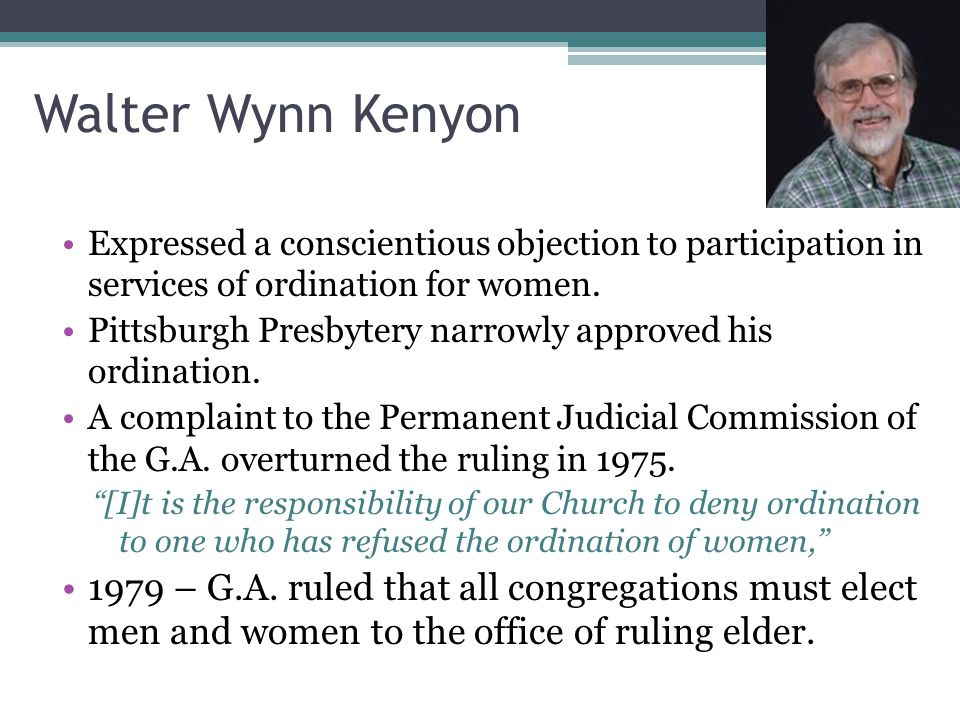 Walter Wynn Kenyon Expressed a conscientious objection to participation in services of ordination for women.