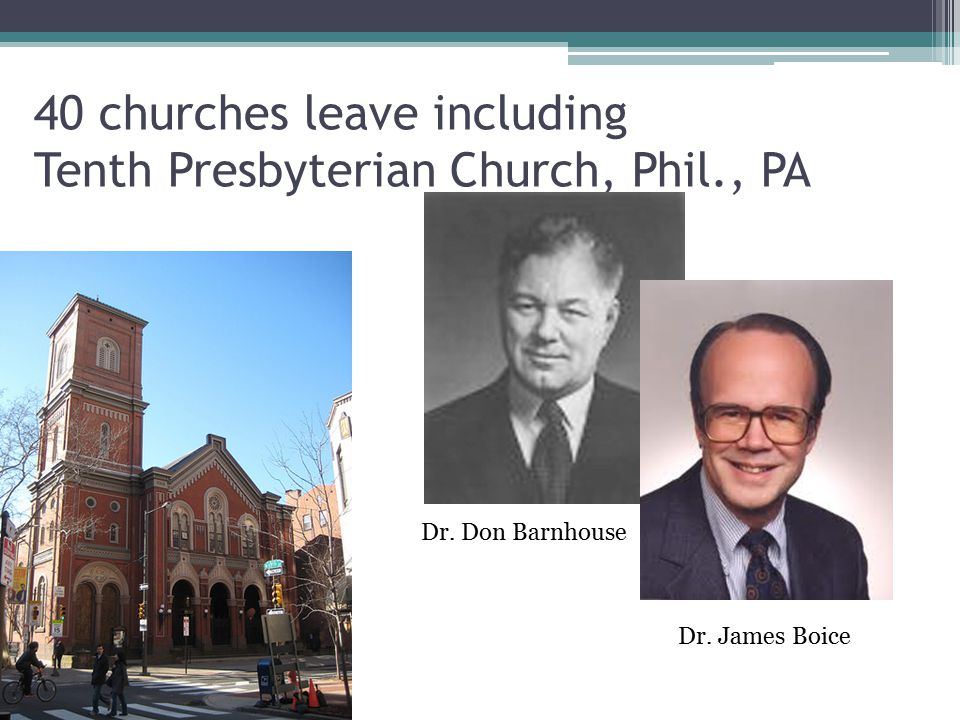40 churches leave including Tenth Presbyterian Church, Phil., PA Dr. James Boice Dr. Don Barnhouse