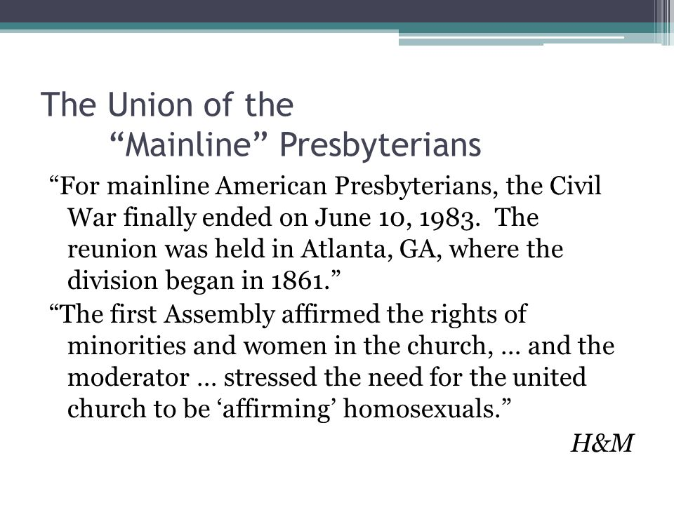 The Union of the Mainline Presbyterians For mainline American Presbyterians, the Civil War finally ended on June 10, 1983.