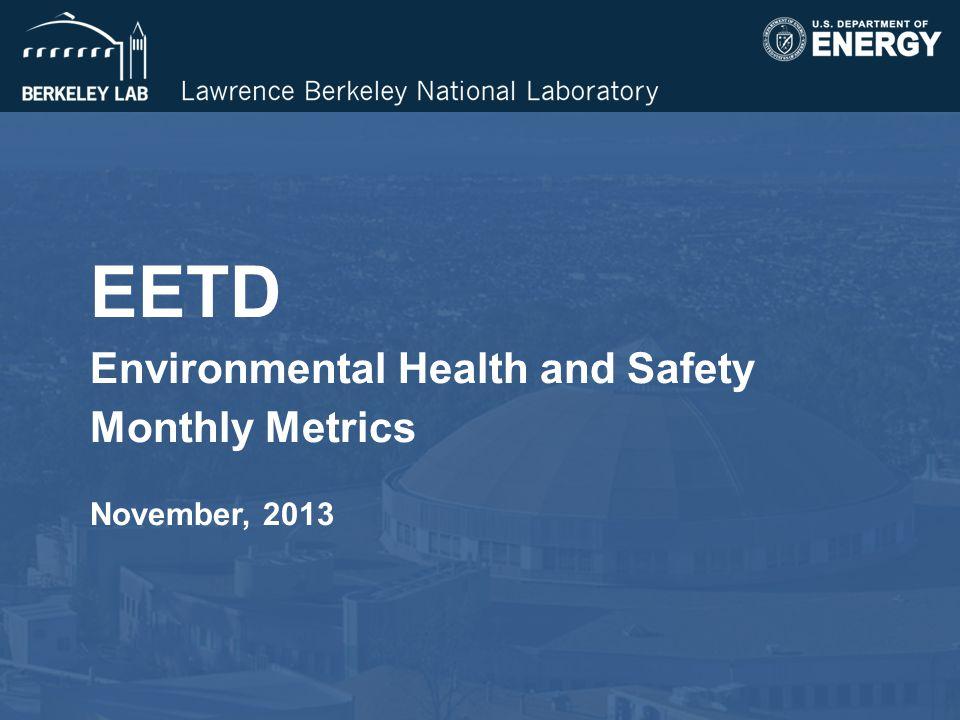 EETD Environmental Health and Safety Monthly Metrics November, 2013